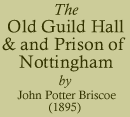 John Potter Briscoe, The Old Guild Hall and Prison of Nottingham (1895)